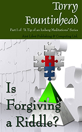 Is Forgiving a Riddle? by Torry Fountinhead