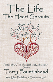 The Life The Heart Sprouts by Torry Fountinhead